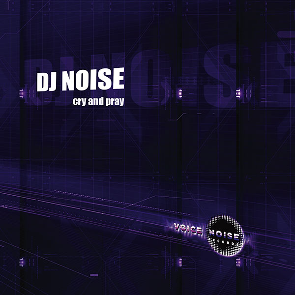 DJ Noise - Cry and Pray